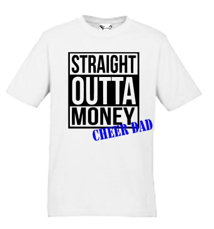 Straight Outta Money - Cheer Dad