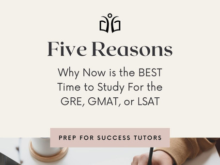 5 Reasons Why Now (during COVID-19) is the BEST Time to Study for the GRE, GMAT, or LSAT