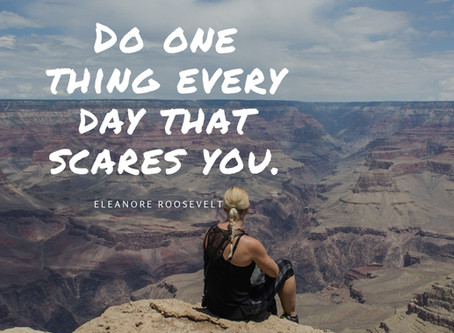 """""""Do one thing each day that scares you."""""""