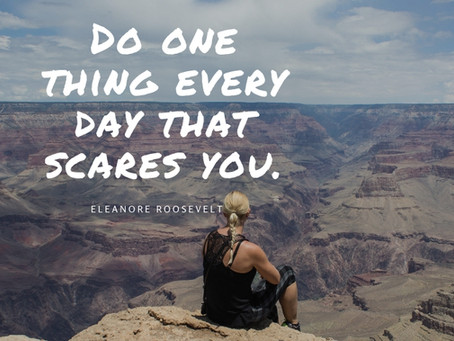 """Do one thing each day that scares you."""