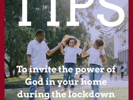 Tips on how to invite the power of God in your home during Lockdown.