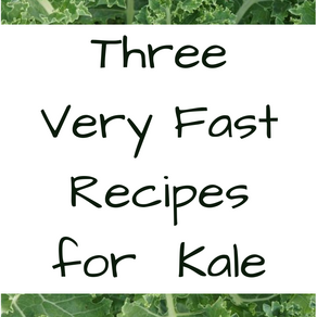 Three Very Fast Recipes for Kale