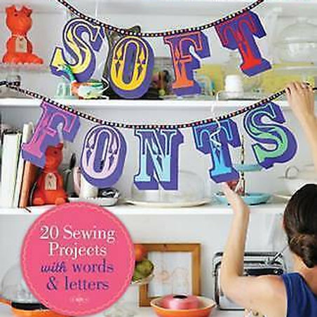 Soft Fonts: 20 Sewing Projects with Words & Letters