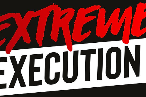 Extreme Execution