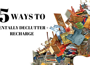 5 Ways to Mentally Declutter + Recharge