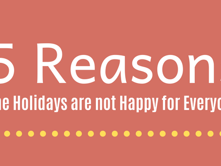 5 Reasons the Holidays are Not Happy for Everyone