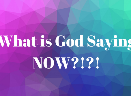 What is God saying NOW!