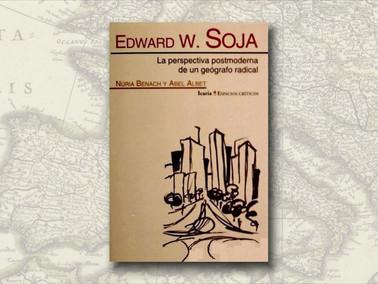 Edward W. Soja – La Perspectiva Postmoderna de Un Geógrafo Radical (II)