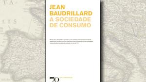 """""""A Sociedade de Consumo"""", de Jean Baudrillard"""