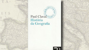 """""""História da Geografia"""", de Paul Claval"""
