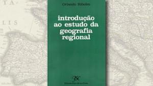 """""""Introdução ao Estudo da Geografia Regional"""", de Orlando Ribeiro"""