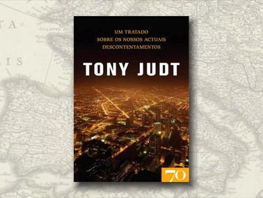 """""""Um Tratado Sobre Os Nossos Actuais Descontentamentos"""", de Tony Judt"""
