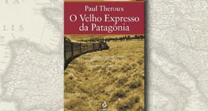 """""""O Velho Expresso da Patagónia"""", de Paul Theroux"""