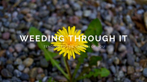 Weeding Through It