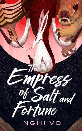 THE EMPRESS OF SALT AND FORTUNE ( SINGING HILLS BK 1 ) by NGHI VO