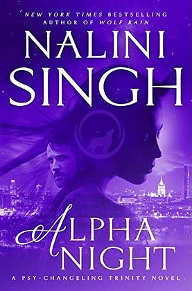 ALPHA NIGHT (PSY-CHANGELING TRINITY, BK. 4) by NALINI SINGH