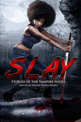 SLAY: STORIES OF THE VAMPIRE NOIR, AN ANTHOLOGY COLLECTION