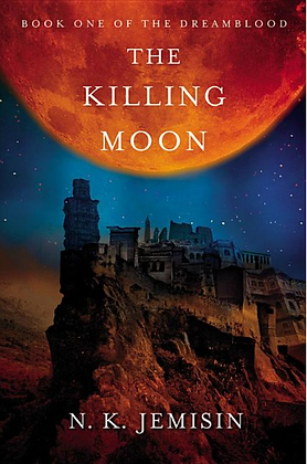 THE KILLING MOON (DREAMBLOOD DUOLOGY #1) by NK JEMISIN