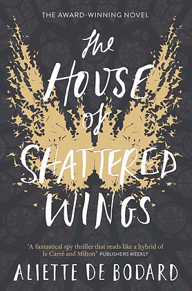 THE HOUSE OF SHATTERED WINGS (A DOMINION OF THE FALLEN NOVEL, BK. 1) by ALIETTE