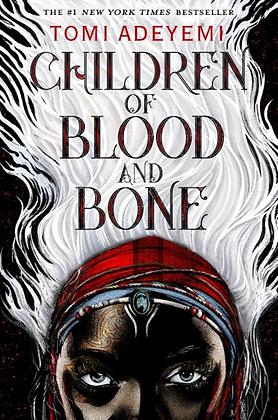 CHILDREN OF BLOOD AND BONE (LEGACY OF ORISHA #1) by TOMI ADEYEMI