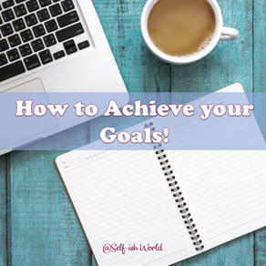 How to Achieve your Goals.