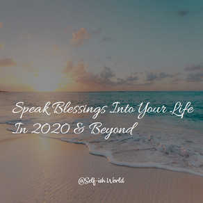 Speak Blessings into your life in 2020 & Beyond