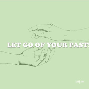 LET GO OF YOUR PAST!