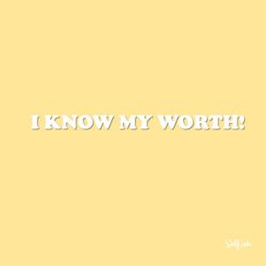 I KNOW MY WORTH, DO YOU?