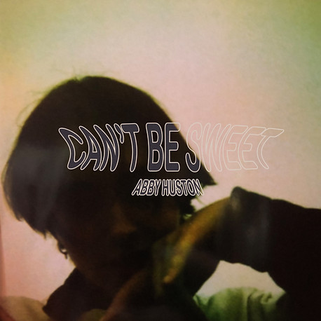 Can't Be Sweet - Abby Huston