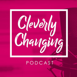 CleverlyChanging Podcast