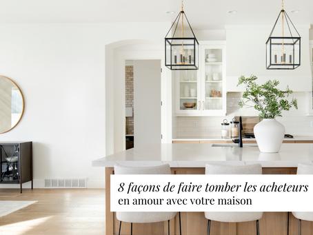 8 façons de rendre les acheteurs amoureux de votre maison