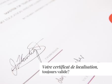 Votre certificat de localisation, toujours valide?