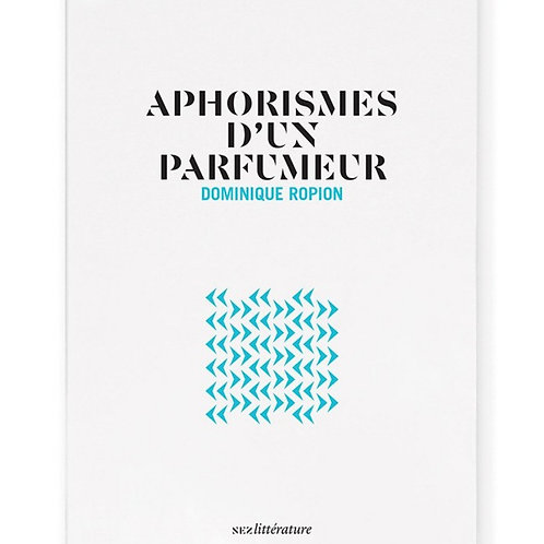 Aphorismes d'un parfumeur – Dominique Ropion - NEZ LITTERATURE