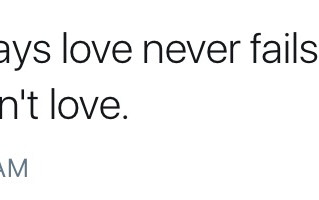 Love never fails, except for when it does.