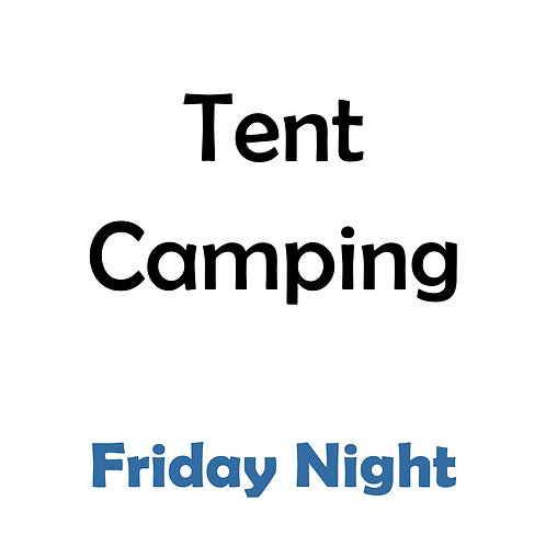 Tent Camping - Friday Night