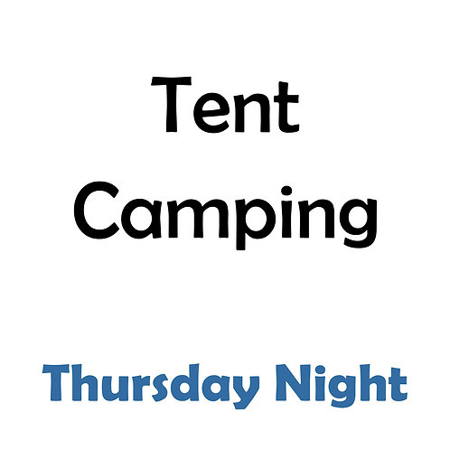 Tent Camping - Thursday Night