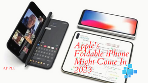 Apple may launch its first foldable iPhone in 2023