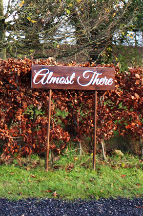 Almost there sign