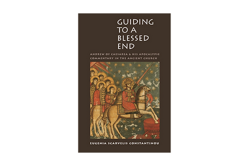 Guiding to a Blessed End: Andrew of Caesarea and His Apocalypse