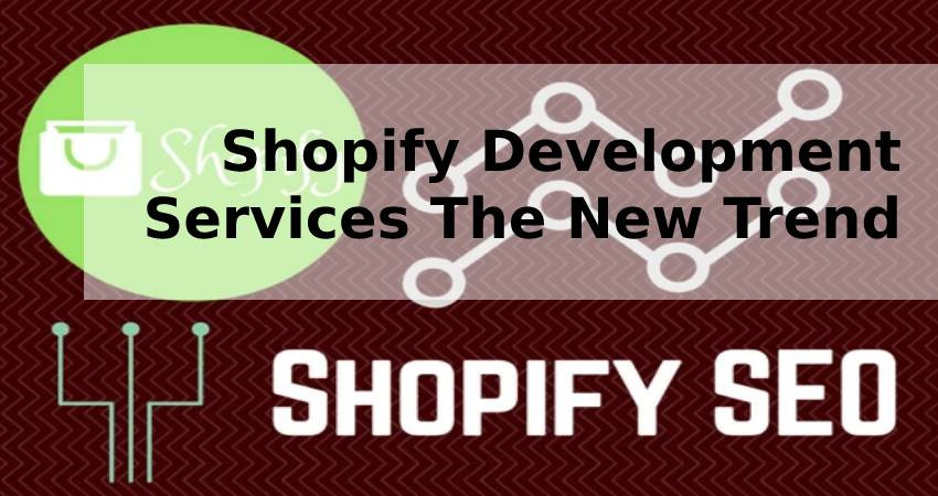 Shopify Development Services-The New Trend