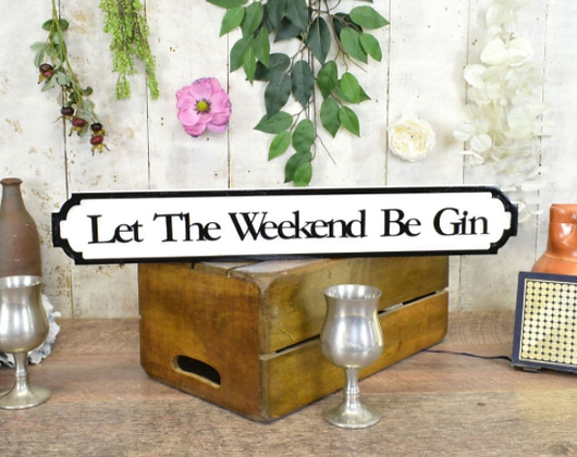 Let The Weekend Be-Gin Plaque