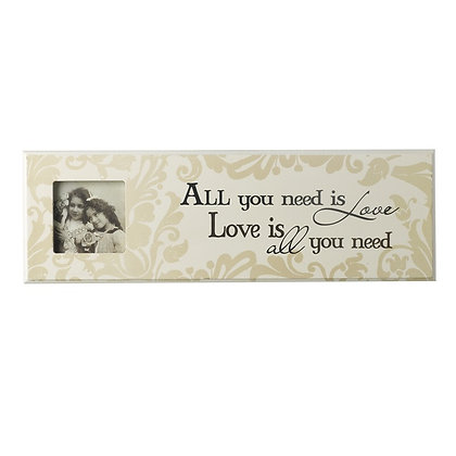 All you need is love. Love is all you need.... picture frame