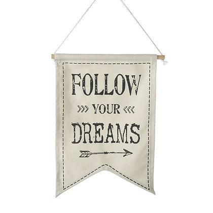 Follow your Dreams Cloth Sign