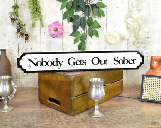 Nobody Gets Out Sober Plaque