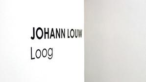 JOHANN LOUW Loog 20.02.16 – 09.04.16  Stellenbosch