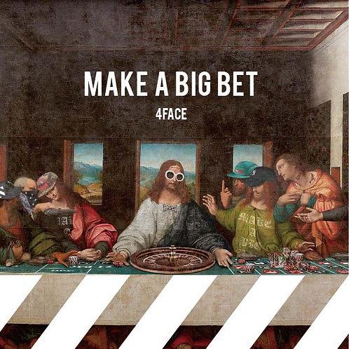 4FACE/MAKE A BIG BET
