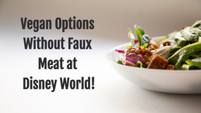 Vegan Options Without Faux Meat at Disney World!