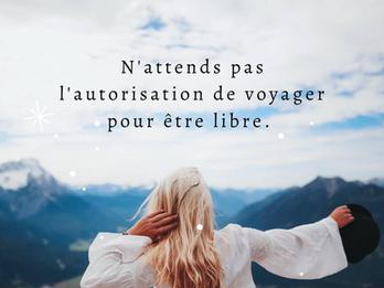 N'attends pas l'autorisation de voyager pour être libre.
