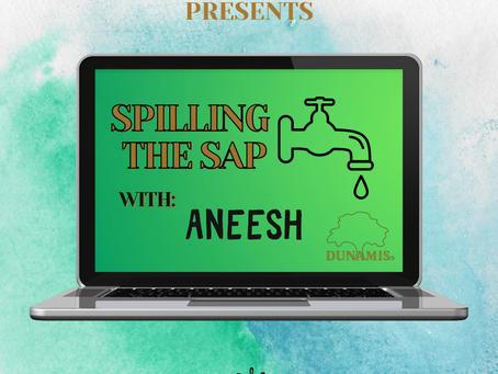 Spilling The Sap: Aneesh