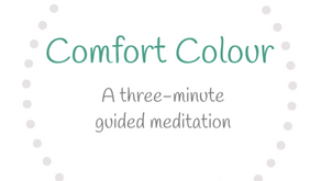 Comfort Colour: A Three-Minute Guided Meditation